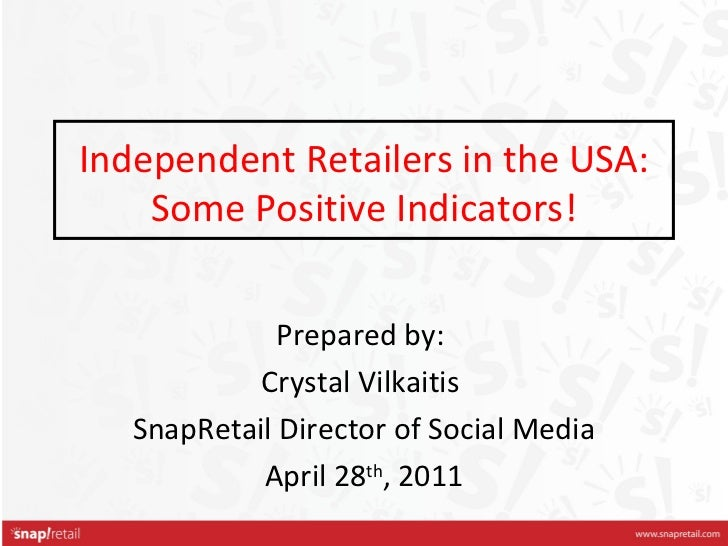 Independent Retailers in the USA: Some Positive Indicators! Prepared by:  Crystal Vilkaitis  SnapRetail Director of Social...