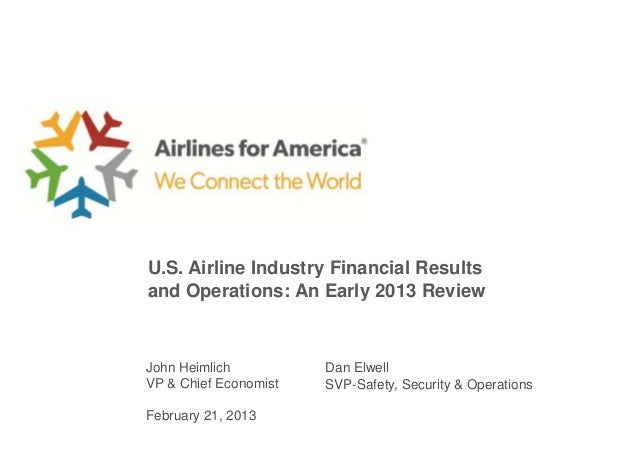 U.S. Airline Industry Financial Resultsand Operations: An Early 2013 ReviewJohn Heimlich          Dan ElwellVP & Chief Eco...