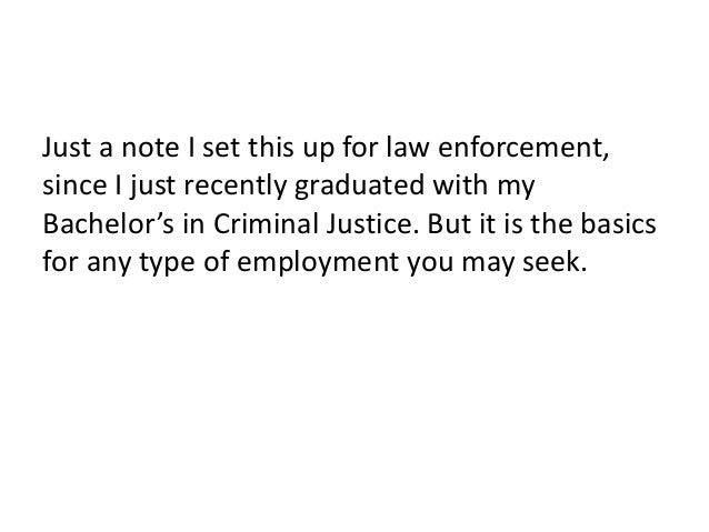 Just a note I set this up for law enforcement, since I just recently graduated with my Bachelor's in Criminal Justice. But...