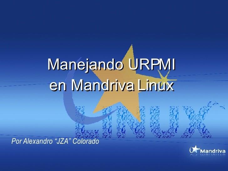 "Manejando URPMI en Mandriva Linux Por Alexandro ""JZA"" Colorado"