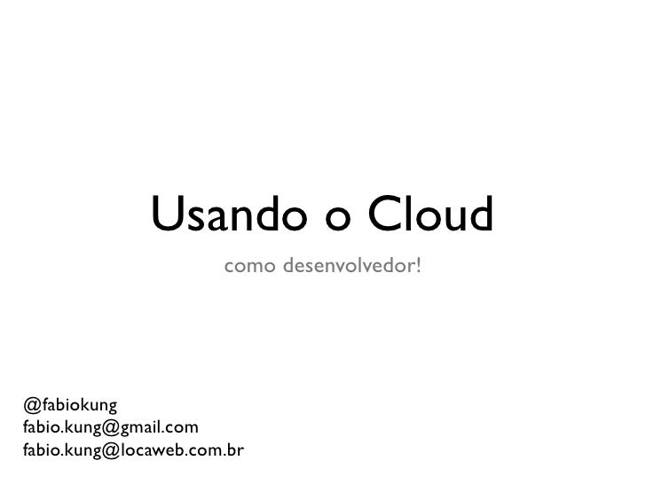 Usando o Cloud