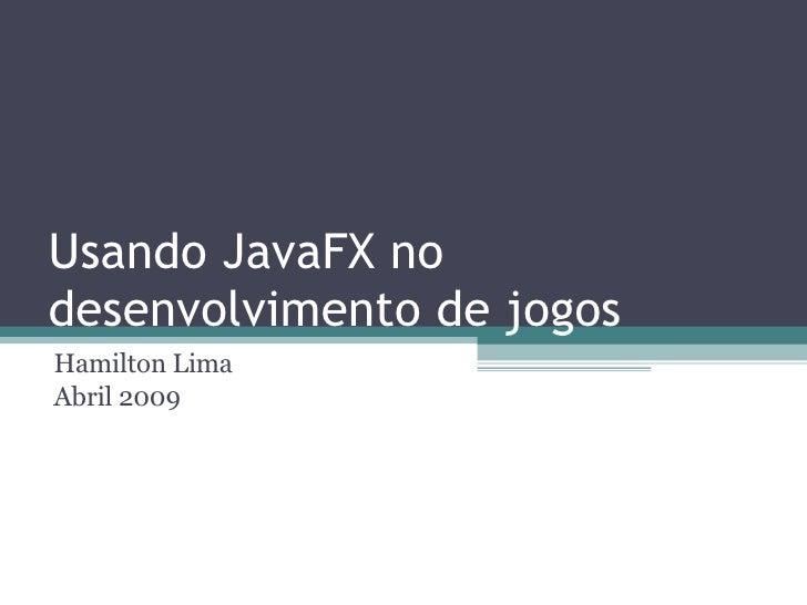 Usando JavaFx No Desenvolvimento De Jogos