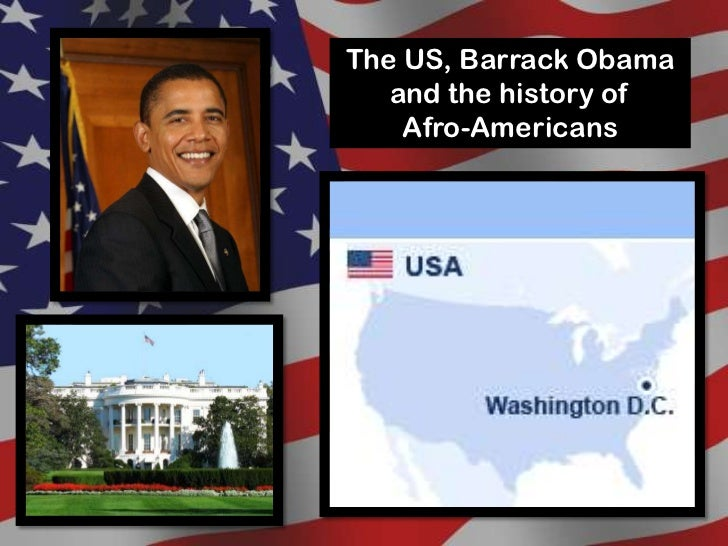 The US, Barrack Obama   and the history of    Afro-Americans