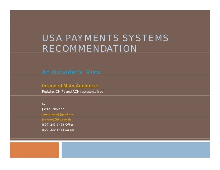 USA PAYMENTS SYSTEMSRECOMMENDATIONAn Outsider's ViewIntended Main Audience:Fedwire, CHIPs and ACH representativesBy:Jose P...