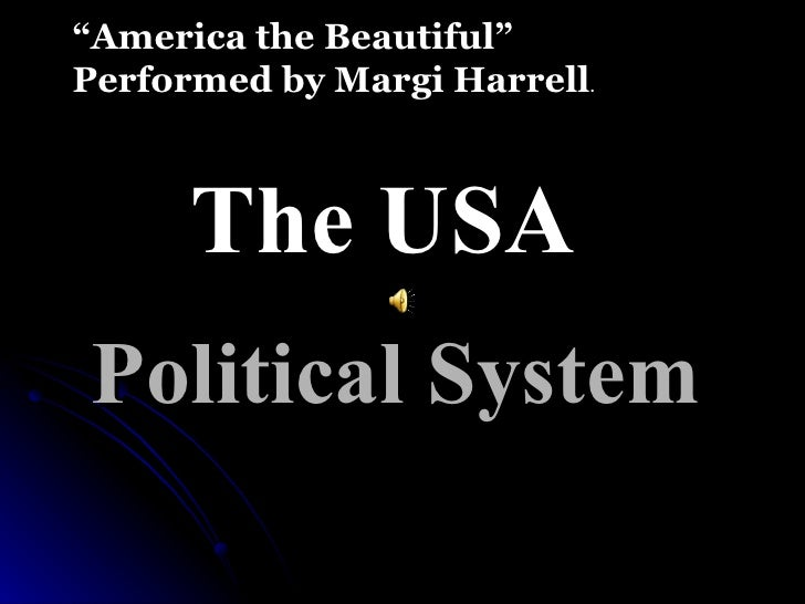 """Political System The USA """" America the Beautiful"""" Performed by Margi Harrell ."""