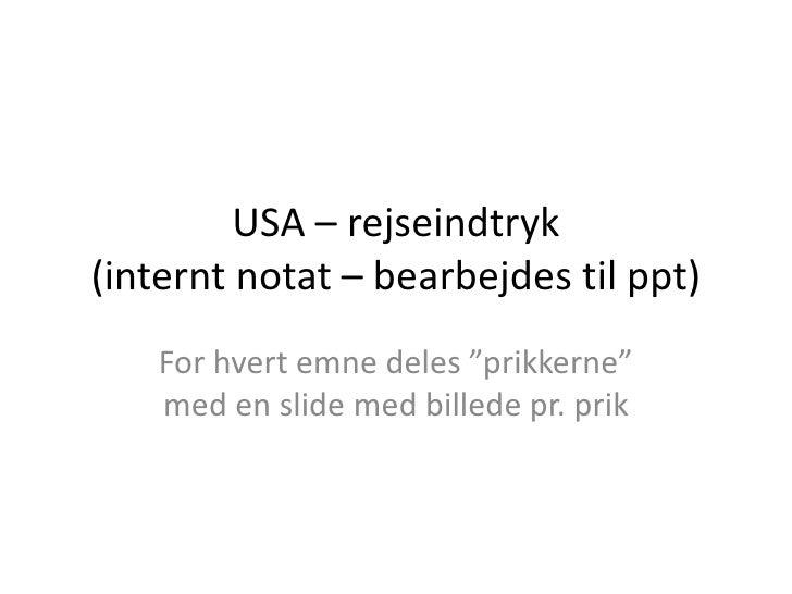 """USA – rejseindtryk(internt notat – bearbejdes til ppt)<br />For hvert emne deles """"prikkerne""""  med en slide med billede pr...."""