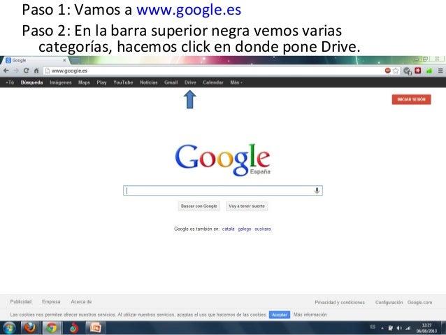 Paso 1: Vamos a www.google.es Paso 2: En la barra superior negra vemos varias categorías, hacemos click en donde pone Driv...
