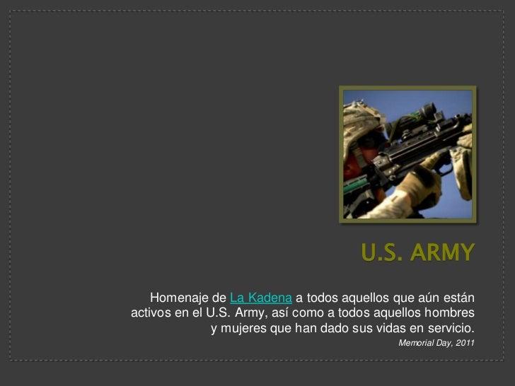 U.S. Army<br />Homenaje de La Kadena a todos aquellos que aún están activos en el U.S. Army, así como a todos aquellos hom...