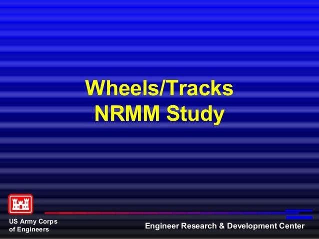 Wheels/Tracks                NRMM StudyUS Army Corpsof Engineers         Engineer Research & Development Center