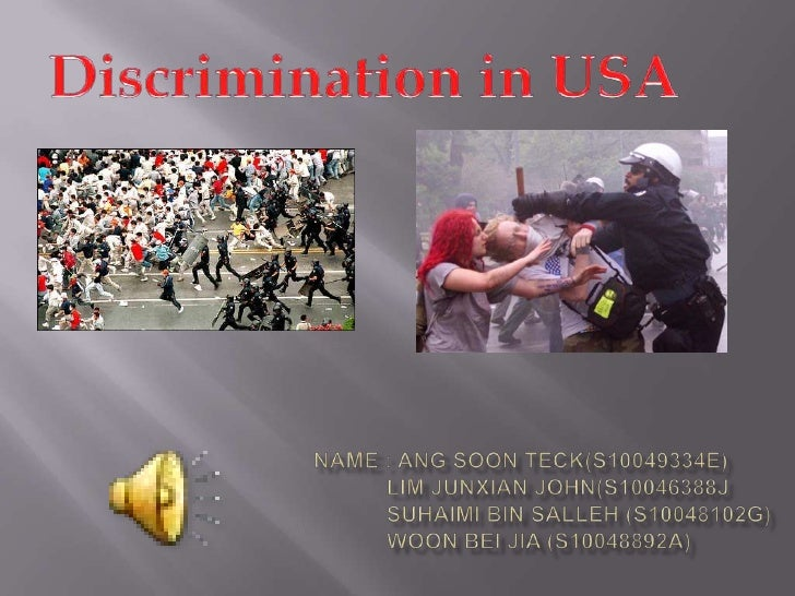 Discrimination in USA<br />Name : Ang Soonteck(s10049334E)<br />            Lim junxianjohn(s10046388j<br />            Su...