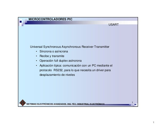 MICROCONTROLADORES PIC USART  Universal Synchronous Asynchronous Receiver Transmitter • Síncrona o asíncrona • Recibe y tr...