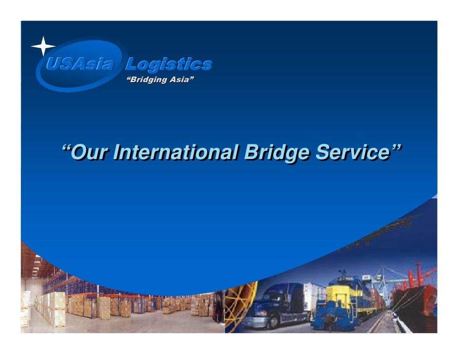 "USAsia Logistics        ""Bridging Asia""                  Asia""      ""Our International Bridge Service"""