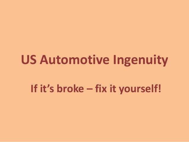 US Automotive Ingenuity If it's broke – fix it yourself!