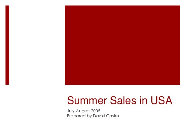 Summer Sales in USA July-August 2005 Prepared by David Castro