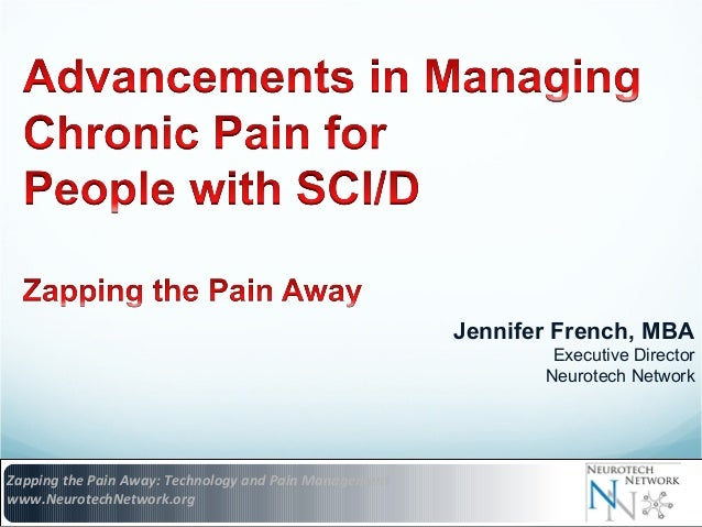 Jennifer French, MBA Executive Director Neurotech Network  Zapping the Pain Away: Technology and Pain Management www.Neuro...