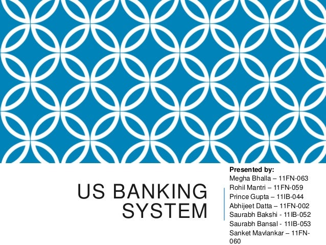 Presented by:             Megha Bhalla – 11FN-063             Rohil Mantri – 11FN-059US BANKING   Prince Gupta – 11IB-044 ...
