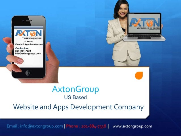 AxtonGroup US Based Website and Apps Development Company Email : info@axtongroup.com | Phone : 201-884-7338 | www.axtongro...