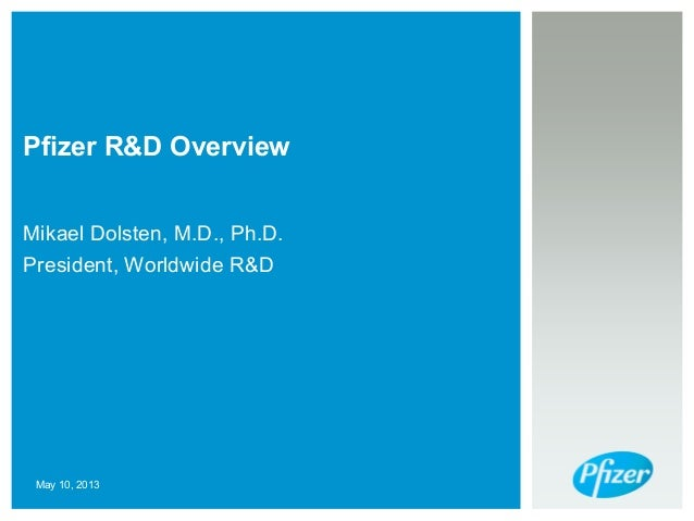 Pfizer R&D Overview Mikael Dolsten, M.D., Ph.D. President, Worldwide R&D May 10, 2013