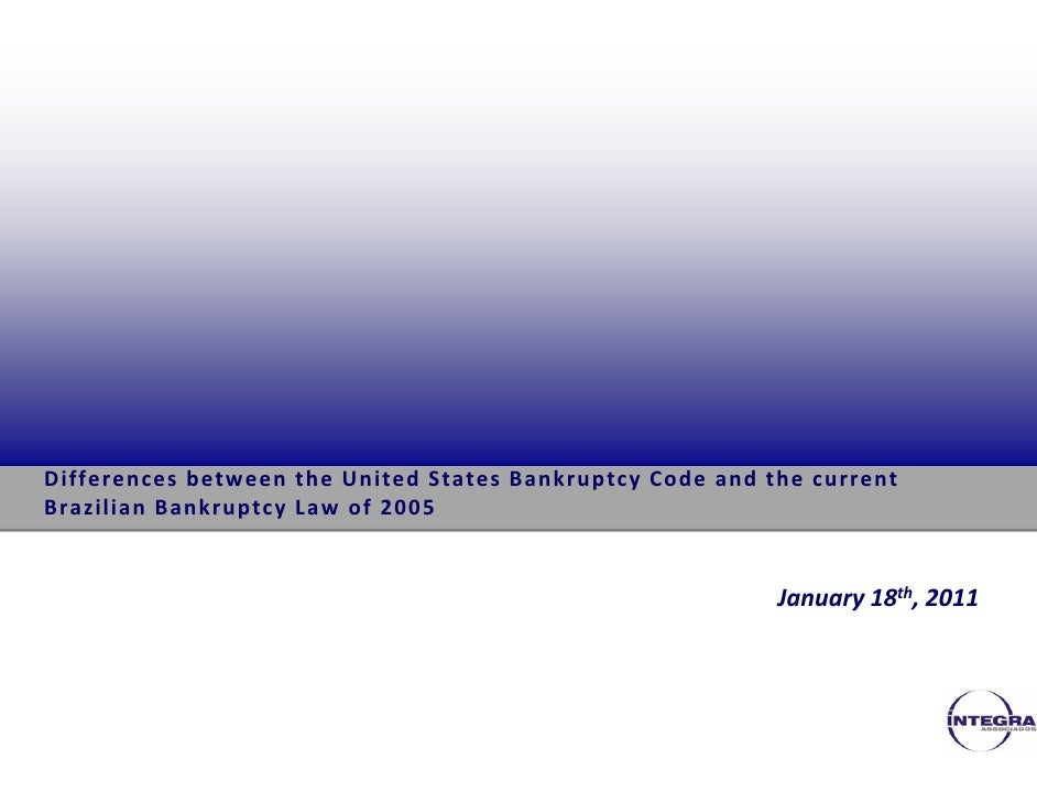 Differences between the United States Bankruptcy Code and the current Brazilian Bankruptcy Law of 2005                    ...