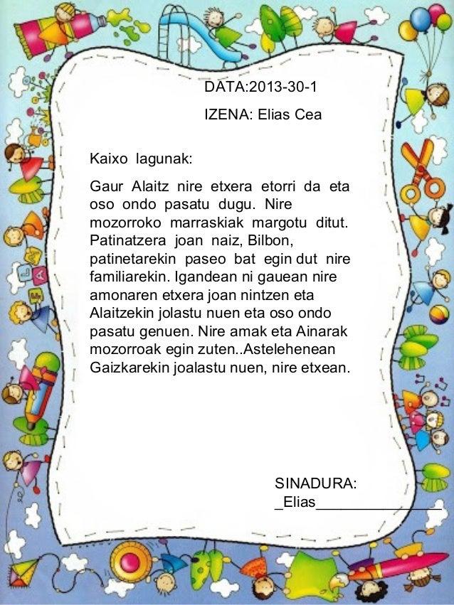 DATA:2013-30-1                 IZENA: Elias CeaKaixo lagunak:Gaur Alaitz nire etxera etorri da etaoso ondo pasatu dugu. Ni...