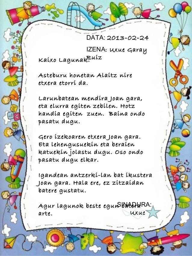 DATA: 2013-02-24                IZENA: Uxue GarayKaixo Lagunak:  RuizAsteburu honetan Alaitz nireetxera etorri da.Larunba...