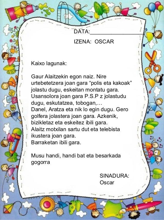 DATA:__________________ IZENA: OSCAR SINADURA: Oscar Kaixo lagunak: Gaur Alaitzekin egon naiz. Nire urtebetetzera joan gar...