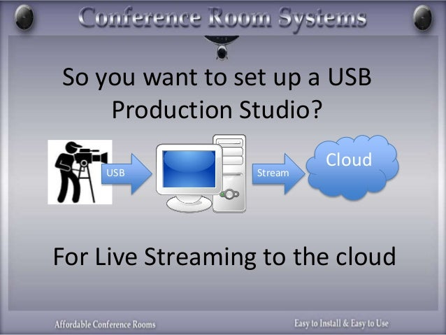 So you want to set up a USB Production Studio? Cloud USB Stream For Live Streaming to the cloud
