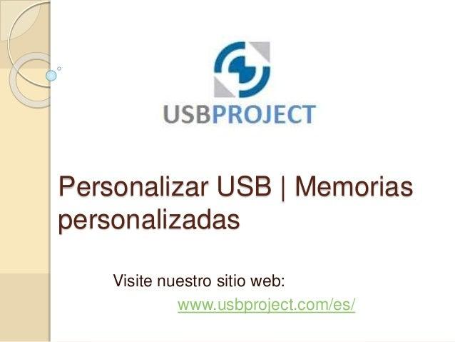 Personalizar USB | Memorias personalizadas Visite nuestro sitio web: www.usbproject.com/es/
