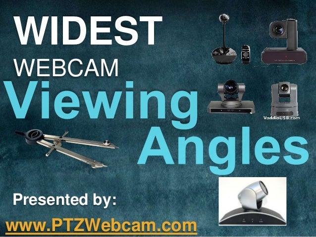 WIDEST WEBCAM  Presented by:  www.PTZWebcam.com