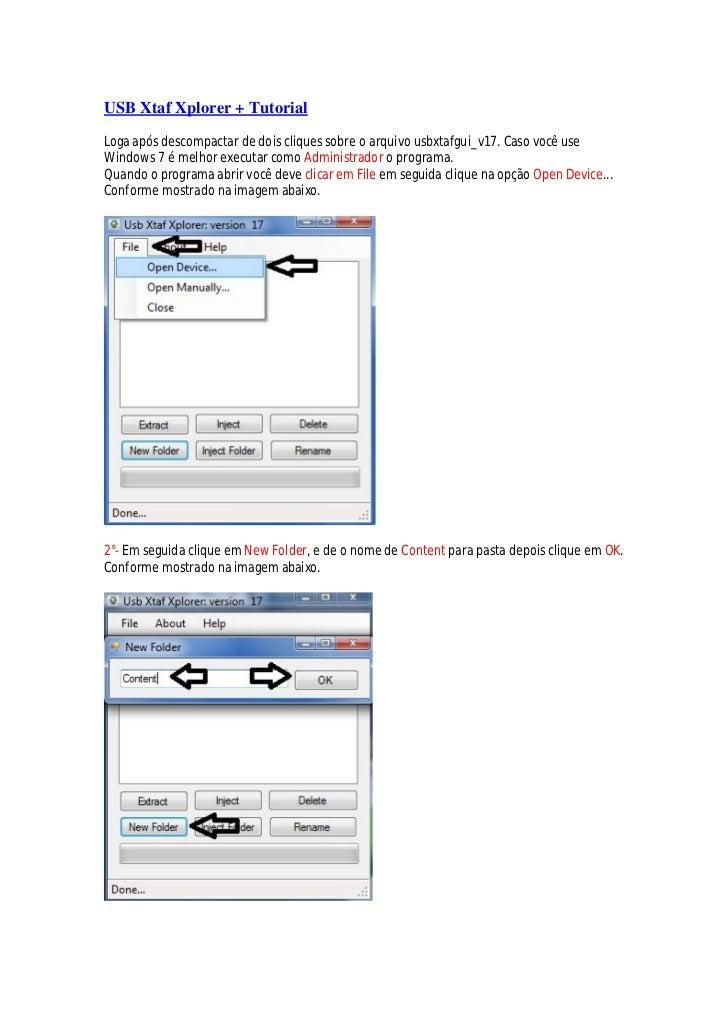 USB Xtaf Xplorer + TutorialLoga após descompactar de dois cliques sobre o arquivo usbxtafgui_v17. Caso você useWindows 7 é...