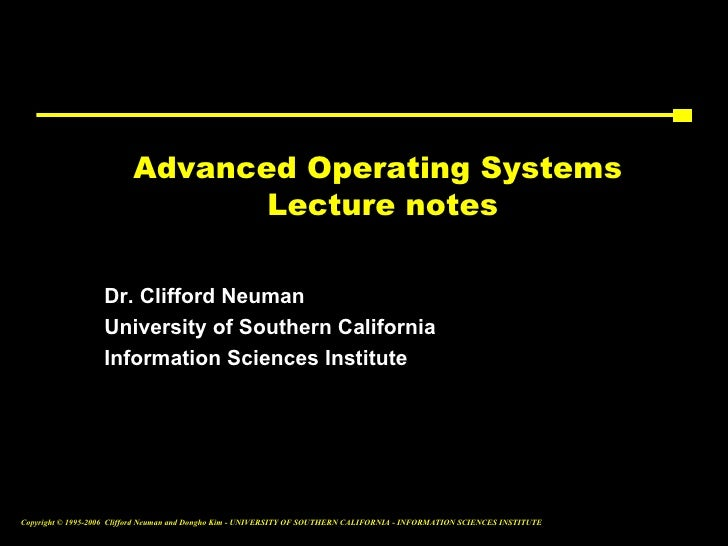 Advanced Operating Systems                                 Lecture notes                   Dr. Clifford Neuman            ...