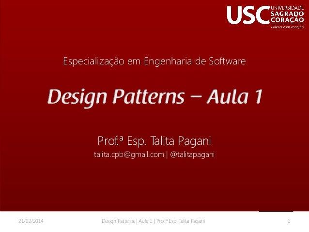 Especialização em Engenharia de Software  Prof.ª Esp. Talita Pagani talita.cpb@gmail.com | @talitapagani  21/02/2014  Desi...