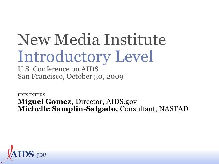 <ul><li>New Media Institute   Introductory Level U.S. Conference on AIDS San Francisco, October 30, 2009   </li></ul><ul><...