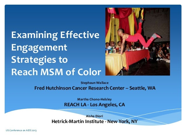 Examining Effective Engagement Strategies to Reach MSM of Color Stephaun Wallace Fred Hutchinson Cancer Research Center – ...