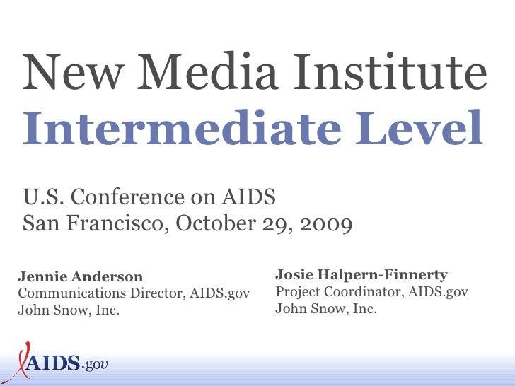 New Media Institute   Intermediate Level U.S. Conference on AIDS San Francisco, October 29, 2009 Jennie Anderson Communica...