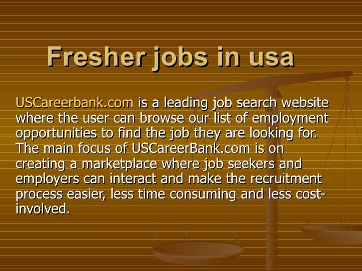 Fresher jobs in usa USCareerbank.com is a leading job search website where the user can browse our list of employment opp...