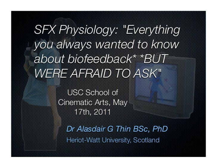 """SFX Physiology: """"Everythingyou always wanted to knowabout biofeedback* *BUTWERE AFRAID TO ASK""""      USC School of    Cinem..."""