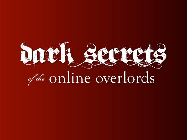 Dark secrets of the   online overlords
