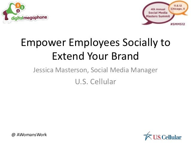 Empower Employees Socially to       Extend Your Brand        Jessica Masterson, Social Media Manager                     U...