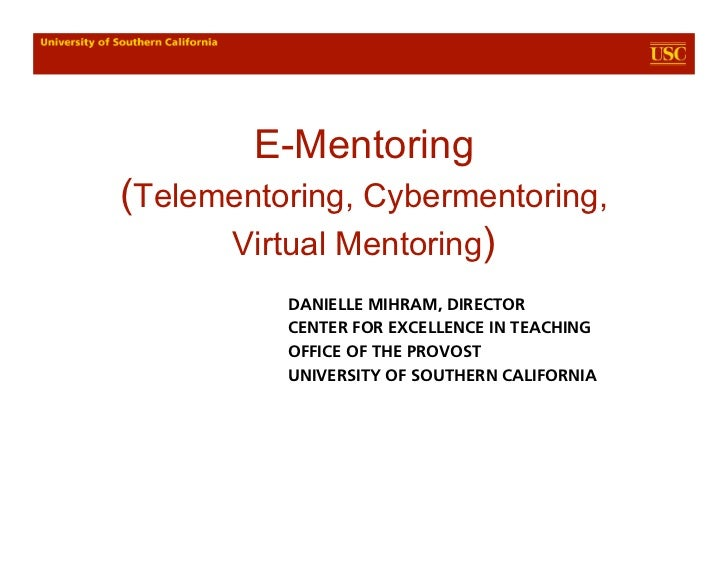 E-Mentoring(Telementoring, Cybermentoring,      Virtual Mentoring)          DANIELLE MIHRAM, DIRECTOR          CENTER FOR ...
