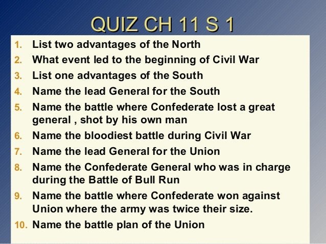 QUIZ CH 11 S 1 1. 2. 3. 4. 5. 6. 7. 8. 9. 10.  List two advantages of the North What event led to the beginning of Civil W...
