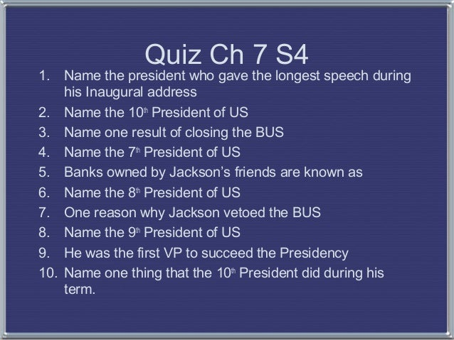 1.  Quiz Ch 7 S4  Name the president who gave the longest speech during his Inaugural address 2. Name the 10th President o...