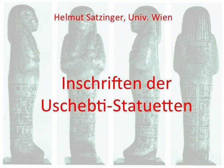 Helmut Satzinger, Univ. Wien   Inschri(en der  Uscheb.-‐Statue4en