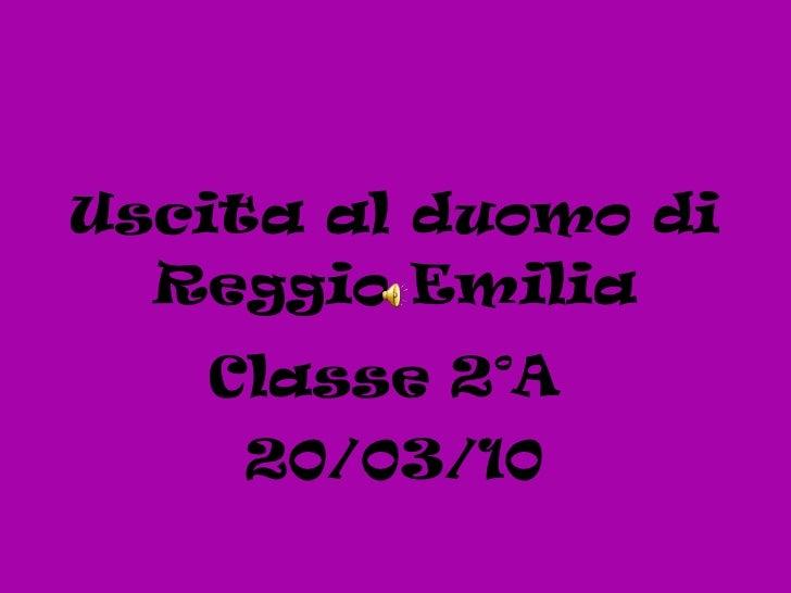 Uscita al duomo di Reggio Emilia Classe 2°A  20/03/10