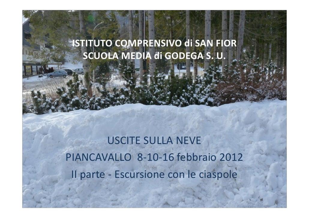 ISTITUTO COMPRENSIVO di SAN FIOR    SCUOLA MEDIA di GODEGA S. U.          USCITE SULLA NEVEPIANCAVALLO 8-10-16 febbraio 20...