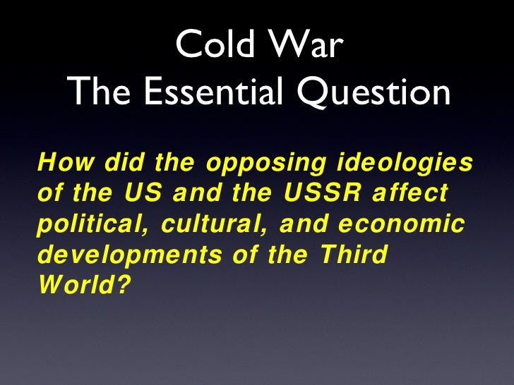 cold war: essential question essay What's the question  presentation on theme: origins of the cold war essay  plan— presentation transcript:  was it a key factor in causing the cold war   essential question how did ww2 help lead to the start of the cold war 2.