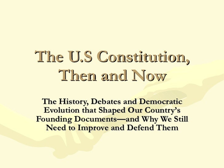 The U.S Constitution, Then and Now The History, Debates and Democratic Evolution that Shaped Our Country's Founding Docume...