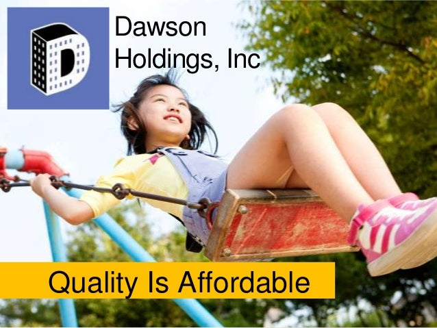 Quality Is Affordable Dawson Holdings, Inc