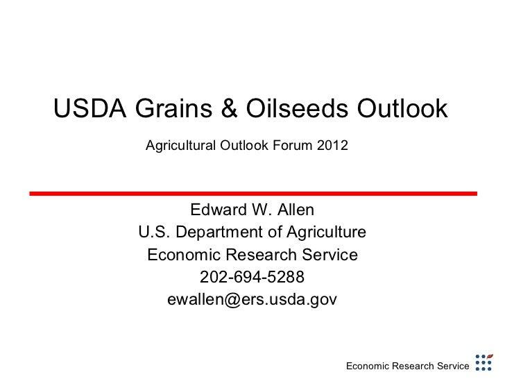 USDA Grains & Oilseeds Outlook Agricultural Outlook Forum 2012   Edward W. Allen U.S. Department of Agriculture Economic R...