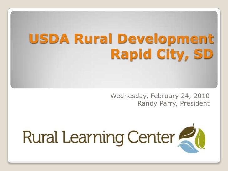 USDA Rural Development  Rapid City, SD <br />Wednesday, February 24, 2010<br />Randy Parry, President<br />